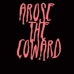 Arose The Coward